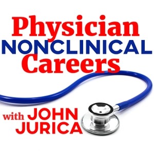 Physician NonClinical Careers by John Jurica