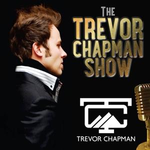The Trevor Chapman Show by Trevor Chapman @jtrevorchapman