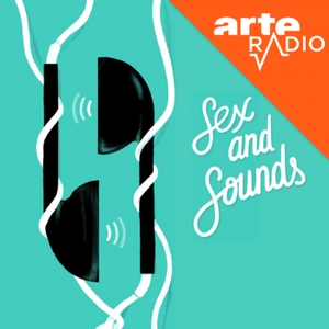 Sex and sounds by ARTE Radio