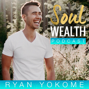 Soul Wealth Podcast by Ryan Yokome