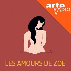 Les amours de Zoé by ARTE Radio