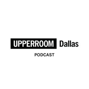 UPPERROOM DALLAS Podcast by UPPERROOM