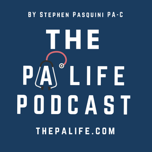 The Physician Assistant Life - Everything Physician Assistant. A Podcast for Practicing PAs, Pre-Physician Assistants and PA by Stephen Pasquini PA-C