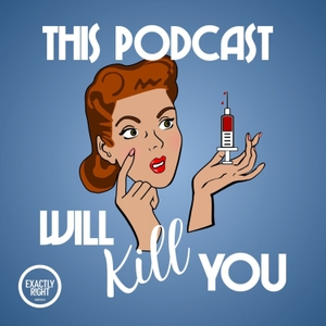 This Podcast Will Kill You by Exactly Right