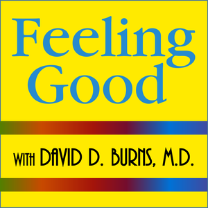 Feeling Good Podcast | TEAM-CBT - The New Mood Therapy by David Burns, MD