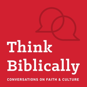 Think Biblically: Conversations on Faith & Culture by Talbot School of Theology at Biola University