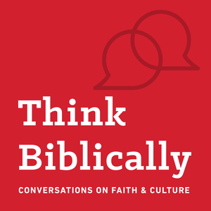 Think Biblically: Conversations on Faith & Culture by Talbot School of Theology at Biola University / Sean McDowell & Scott Rae