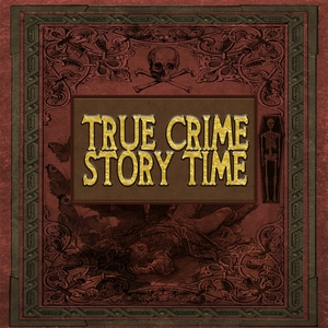 True Crime Story Time by True Crime Story Time