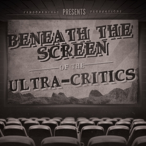 Beneath the Screen of the Ultra-Critics by The Fandomentals
