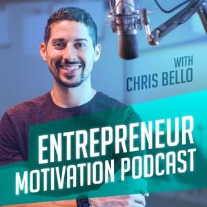 Entrepreneur Motivation Podcast by Chris Bello
