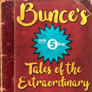 Bunce's Tales of the Extraordinary by BBC Radio 5 live