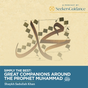 Simply The Best: Great Companions Around The Prophet Muhammad ﷺ by seekersguidance.org