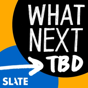 What Next: TBD | Tech, power, and the future by Slate Podcasts
