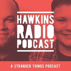 Hawkins Radio: A Stranger Things Podcast by Hawkins Radio: A Stranger Things Podcast