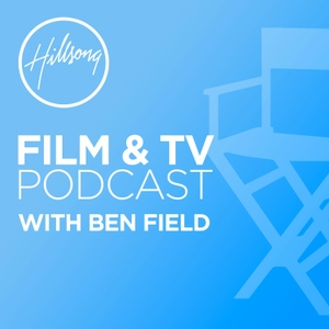 Hillsong Film & TV Podcast with Ben Field by Hillsong Film & TV Podcast