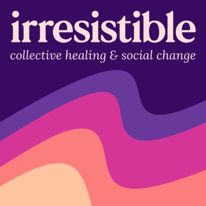 Irresistible (fka Healing Justice Podcast) by Kate Werning