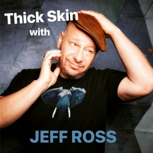 Thick Skin with Jeff Ross by Thick Skin