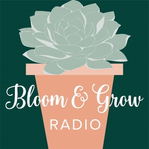 Bloom and Grow Radio by Maria Failla- Plant Lady and Host of Bloom and Grow Radio