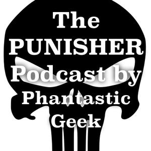 The PUNISHER Podcast by Phantastic Geek by Matt Lafferty & Pieter Ketelaar