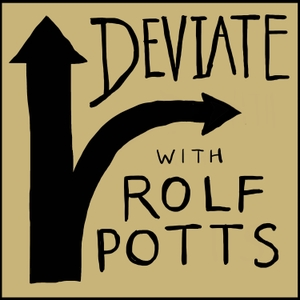 Deviate with Rolf Potts by Rolf Potts