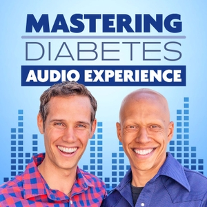 Mastering Diabetes Audio Experience by Cyrus Khambatta, PhD & Robby Barbaro, MPH (both living with type 1 diabetes