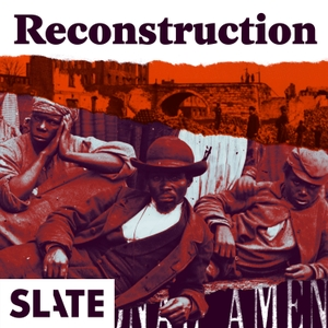 Reconstruction by Slate Podcasts
