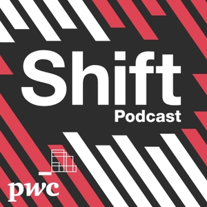 Shift podcast: Helping you rethink business and face transformation head on by PwC Canada