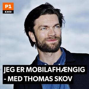 Jeg er mobilafhængig - med Thomas Skov by DR