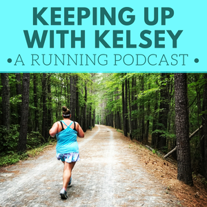 Keeping Up with Kelsey: A Running Podcast by Kelsey Cansler