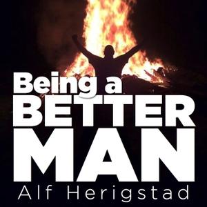 Being A Better Man by Alf Herigstad