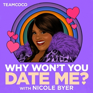 Why Won't You Date Me? with Nicole Byer by Team Coco & Nicole Byer