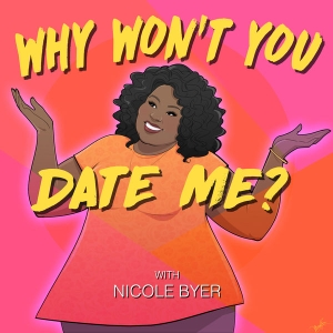 Why Won't You Date Me? with Nicole Byer by Nicole Byer