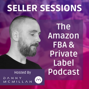 Seller Sessions - Amazon FBA and Private Label by Danny McMillan
