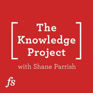 The Knowledge Project with Shane Parrish by Shane Parrish