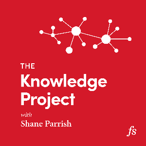 The Knowledge Project with Shane Parrish by Farnam Street