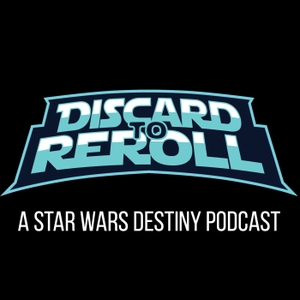 Discard to Reroll - Star Wars Destiny by Discard to Reroll