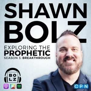 Exploring the Prophetic With Shawn Bolz by Charisma Podcast Network