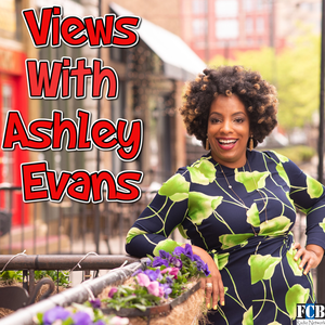 Views with Ashley Evans by FCB Radio Network