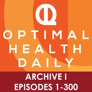 Optimal Health Daily - ARCHIVE 1 - Episodes 1-300 ONLY by OLDPodcast.com