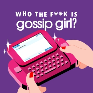 Who the F**k Is Gossip Girl? by Who the F**k Is Gossip Girl?