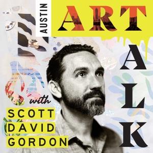 Austin Art Talk by Scott David Gordon