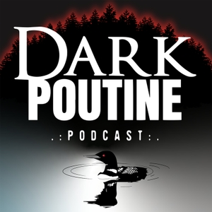 Dark Poutine - True Crime and Dark History by Dark Poutine / Curiouscast