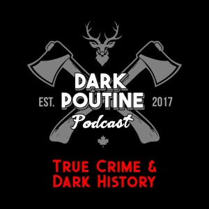 Dark Poutine - True Crime and Dark History by Mike Browne