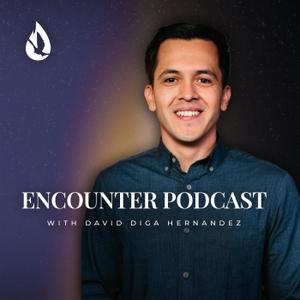 Encounter Podcast with David Diga Hernandez by David Hernandez Ministries