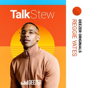 Talk Stew with Reggie Yates by Deezer Originals