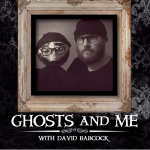 Ghosts And Me Podcast by David Babcock