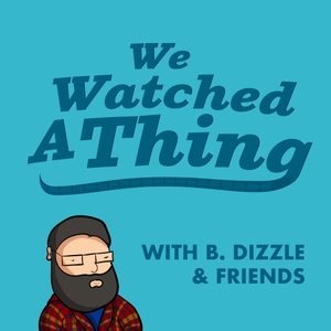 We Watched A Thing by Billy Dunham