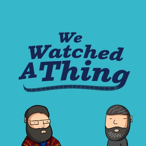We Watched A Thing by Billy and Topher