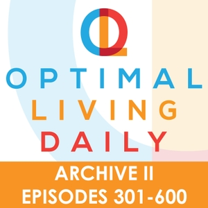 Optimal Living Daily - ARCHIVE 2 - Episodes 301-600 ONLY by OLDPodcast.com