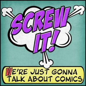 Screw It, We're Just Gonna Talk About Comics by Campfire Media